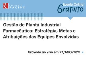 Conferência: Gestão de Planta Industrial Farmacêutica - Estratégia, Metas e Atribuições das Equipes Envolvidas