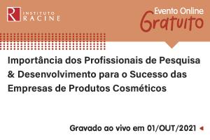 Conferência: Importância dos Profissionais de Pesquisa & Desenvolvimento para o Sucesso das Empresas de Produtos Cosméticos