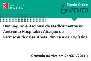 Conferência: Uso Seguro e Racional de Medicamentos no Ambiente Hospitalar - Atuação do Farmacêutico nas Áreas Clínica e de Logística