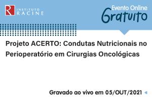 Palestra: Projeto ACERTO - Condutas Nutricionais no Perioperatório em Cirurgias Oncológicas